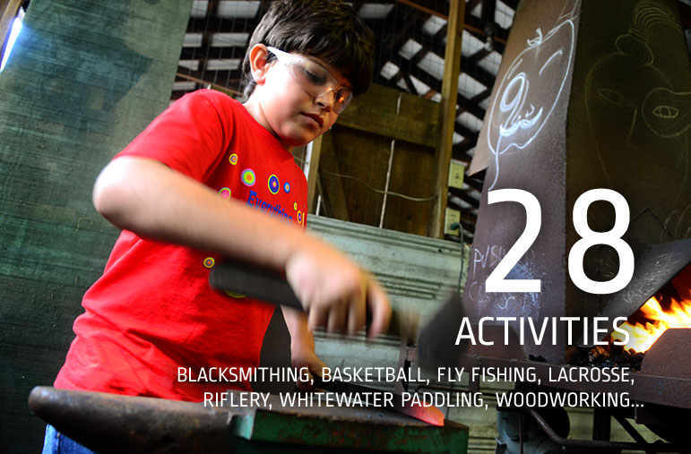 28 Activities - Blacksmithing, Basketball, Fly Fishing, Lacrosse, Riflery, Whitewater Paddling, Woodworking...